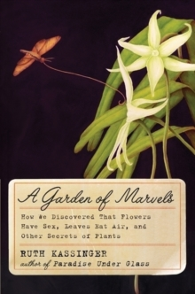 A Garden of Marvels: How We Discovered that Flowers Have Sex, Leaves Eat Air, and Other Secrets of Plants