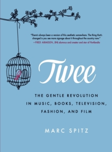 Image for Twee  : the gentle revolution in music, books, television, fashion and film