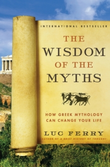 Image for The Wisdom of the Myths : How Greek Mythology Can Change Your Life