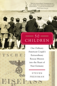 50 Children: One Ordinary American Couple's Extraordinary Rescue Mission into the Heart of Nazi Germany