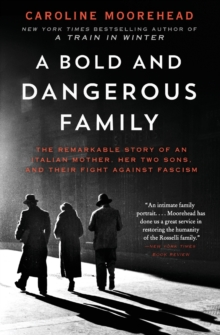 A Bold and Dangerous Family: The Remarkable Story of an Italian Mother, Her Two Sons, and Their Fight Against Fascism (The Resistance Quartet)