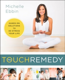 The touch remedy  : hands-on solutions to de-stress your life - Ebbin, Michelle K.