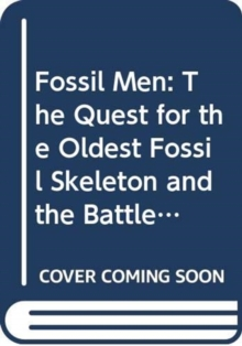 Image for Fossil Men : The Quest for the Oldest Skeleton and the Origins of Humankind