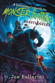 A Babysitter's Guide to Monster Hunting #2: Beasts & Geeks (Babysitter's Guide to Monsters)