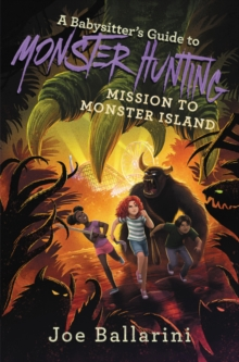 A Babysitter's Guide to Monster Hunting #3: Mission to Monster Island (Babysitter's Guide to Monsters)