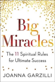 Image for Big Miracles : The 11 Spiritual Rules for Ultimate Success