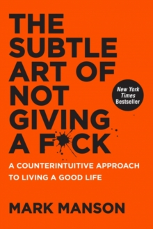 Image for The subtle art of not giving a fuck  : a counterintuitive approach to living a good life