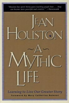 A Mythic Life: Learning to Live our Greater Story
