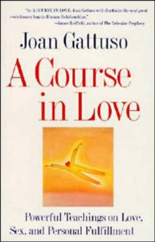 A Course in Love: Powerful Teachings on Love, Sex, and Personal Fulfillment