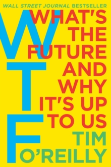 Image for WTF? : What's the Future and Why It's Up to Us