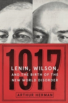 1917: Lenin, Wilson, and the Birth of the New World Disorder