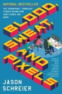 Image for Blood, sweat, and pixels  : the triumphant, turbulent stories behind how video games are made