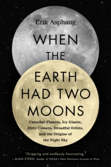 Image for When the Earth had two moons  : cannibal planets, icy giants, dirty comets, dreadful orbits, and the origins of the night sky