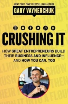 Image for Crushing it!  : how great entrepreneurs build their business and influence - and how you can, too