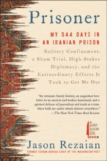 Image for Prisoner  : my 544 days in an Iranian prison - solitary confinement, a sham trial, high-stakes diplomacy, and the extraordinary efforts it took to get me out