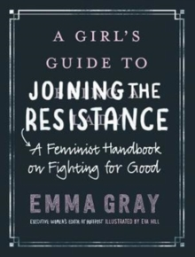 A Girl's Guide to Joining the Resistance: A Feminist Handbook on Fighting for Good