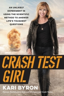 Image for Crash test girl  : an unlikely experiment in applying the scientific method to life's toughest quedtions