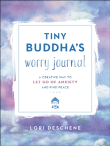 Tiny Buddha's worry journal: a creative way to let go of anxiety and find peace - Deschene, Lori