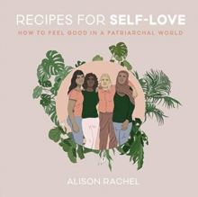 Image for Recipes for Self-Love : How to Feel Good in a Patriarchal World