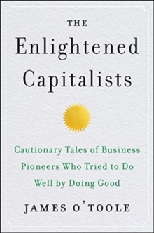 Image for The Enlightened Capitalists : Cautionary Tales of Business Pioneers Who Tried to Do Well by Doing Good