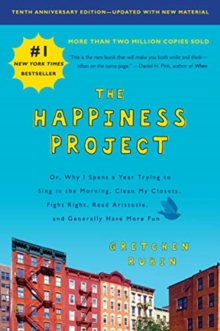 Image for The Happiness Project, Tenth Anniversary Edition : Or, Why I Spent a Year Trying to Sing in the Morning, Clean My Closets, Fight Right, Read Aristotle, and Generally Have More Fun
