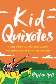Image for Kid Quixotes : A Group of Students, Their Teacher, and the One-Room School Where Everything Is Possible