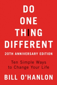 Do one thing different: ten simple ways to change your life - O'hanlon, Bill