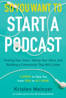 Image for So You Want to Start a Podcast : Finding Your Voice, Telling Your Story, and Building a Community That Will Listen