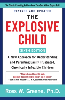 Image for The explosive child  : a new approach for understanding and parenting easily frustrated, chronically inflexible children