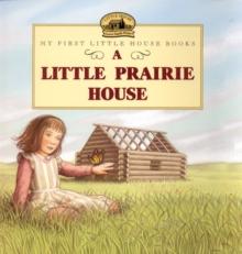A Little Prairie House (Little House Picture Book)