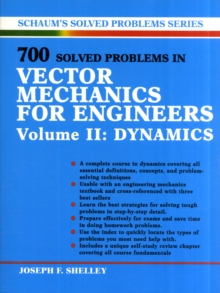 700 Solved Problems In Vector Mechanics for Engineers Volume II: Dynamics (Schaum's Solved Problems Series)
