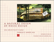 A Natural System of House Design: An Architects Way
