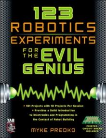 123 Robotics Experiments for the Evil Genius (TAB Robotics)