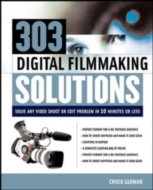 303 Digital Filmmaking Solutions : Solve Any Video Shoot or Edit Problem in Ten Minutes or Less, for Ten Dollar or Less (Digital Video/Audio)