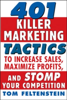 401 Killer Marketing Tactics to Maximize Profits, Increase Sales and Stomp Your Competition