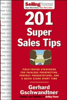 201 Super Sales Tips: Field-Tested Strategies for Painless Prospecting, Perfect Presentations, and a Quick Close Every Time (SellingPower Library)