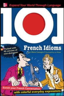 101 French Idioms with MP3 Disk: Enrich your French conversation with colorful everyday sayings (101... Language Series)
