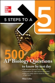 5 Steps to a 5 500 AP Biology Questions to Know by Test Day (5 Steps to a 5 on the Advanced Placement Examinations Series)