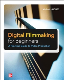 Image for Digital filmmaking for beginners  : a practical guide to video production