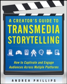Image for A creator's guide to transmedia storytelling  : how to captivate and engage audiences across multiple platforms