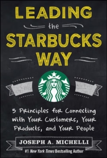 Image for Leading the Starbucks way  : 5 principles for connecting with your customers, your products and your people