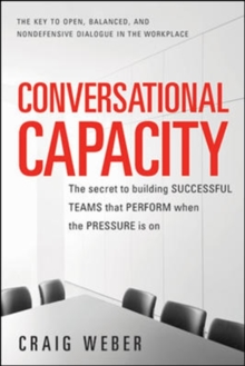 Image for Conversational capacity  : the secret to building successful teams that perform when the pressure is on
