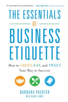 Image for The essentials of business etiquette  : how to greet, eat, and tweet your way to success