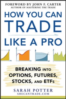 Image for How you can trade like a pro  : breaking into options, ETFs, and futures