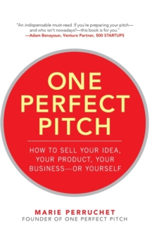 Image for One perfect pitch  : how to sell your idea, your product, your business - or yourself