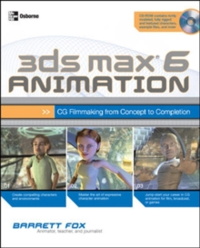 3ds max 6 Animation: CG Filmmaking from Concept to Completion (Consumer)