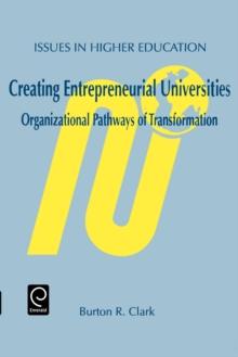 Image for Creating entrepreneurial universities  : organizational pathways of transformation