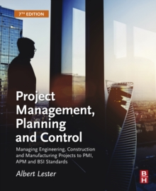 Image for Project management, planning and control: managing engineering, construction, and manufacturing projects to PMI, APM, and BSI standards
