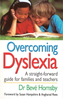 Overcoming dyslexia  : a straightforward guide for families and teachers - Hornsby, Dr Beve