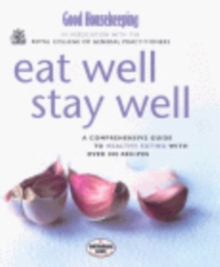 Image for Eat well stay well  : all you need to know about healthy eating with over 300 recipes